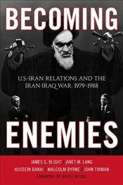 Becoming Enemies : U.S.-Iran Relations and the Iran-Iraq War, 1979-1988 - Blight, James G.