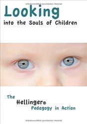 Looking Into the Souls of Children : The Hellinger Pedagogy in Action - Hellinger, Bert