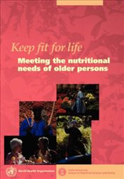 Keep fit for life : Meeting the Nutritional Needs of Older Persons -