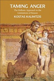 Taming Anger : The Hellenic Approach to the Limitations of Reason - Kalimtzis, Kostas