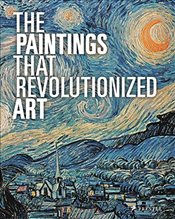 Paintings That Revolutionized Art - Stauble, Claudia