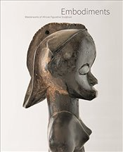 Embodiments : Masterworks of African Figurative Sculpture - Hellmich, Christina