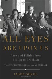 All Eyes are Upon Us : Race and Politics from Boston to Brooklyn - Sokol, Jason