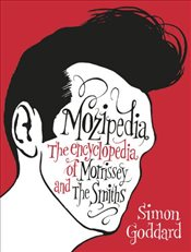 Mozipedia : The Encyclopaedia of Morrissey and the Smiths - Goddard, Simon