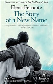 Story of a New Name : Neapolitan Novels 2 - Ferrante, Elena
