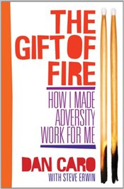 Gift of Fire : How I Made Adversity Work for Me - Caro, Dan