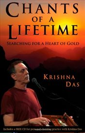 Chants of a Lifetime : Searching for a Heart of Gold - Das, Krishna
