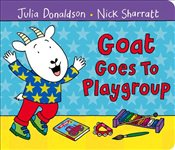 Goat Goes to Playgroup - Donaldson, Julia