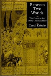 Between Two Worlds : Construction of the Ottoman State - Kafadar, Cemal