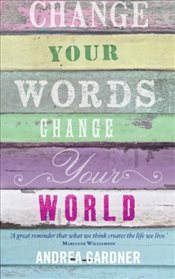 Change Your Words Change Your World   - Gardner, Andrea