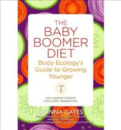 Baby Boomer Diet Body Ecologys Guide to Growing Younger  - Gates, Donna