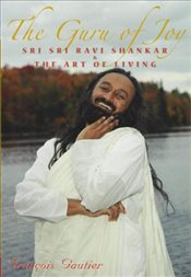 Guru Of Joy : Sri Sri Ravi Shankar & The Art Of Living: Sri Sri Ravi Shankar and the Art of Living - Gautier, François
