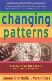 Changing Patterns : Discovering the Fabric of Your Creativity - Giardella, Daena