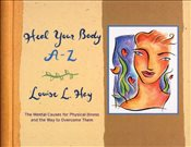 Heal Your Body A-Z : The Mental Causes for Physical Illness and the Way to Overcome Them   - Hay, Louise L.