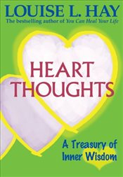 Heart Thoughts : A Treasury of Inner Wisdom - Hay, Louise L.