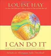 I Can Do It : How To Use Affirmations To Change Your Life  - Hay, Louise L.