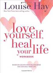 Love Yourself, Heal Your Life Workbook  - Hay, Louise L.