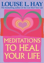 Meditations to Heal Your Life - Hay, Louise L.