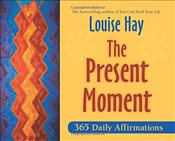 Present Moment : 365 Daily Affirmations - Hay, Louise