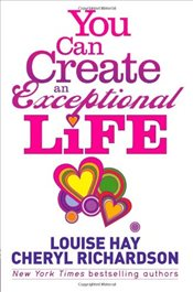 You Can Create an Exceptional Life : Candid Conversations with Louise Hay and Cheryl Richardson - Richardson, Cheryl