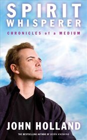 Spirit Whisperer : Chronicles of a Medium - Holland, John