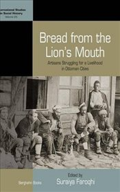 Bread from the Lions Mouth : Artisans Struggling for a Livelihood in Ottoman Cities - Faroqhi, Suraiya