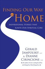 Finding Our Way Home: Inspirational Stories That Ignite Our Spiritual Core: Heartwarming Stories Tha - Jampolsky, Gerald