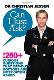 Can I Just Ask? : The 250 Curious Questions that Off-Duty Doctors Are Most Often Asked - Jessen, Christian