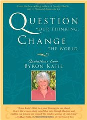Question Your Thinking, Change The World - Katie, Byron