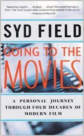 Going to the Movies : A Personal Journey Through Four Decades of Modern Film - Field, Syd
