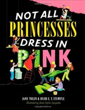 Not All Princesses Dress in Pink - Yolen, Jane