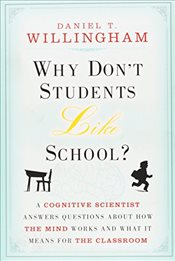 Why Dont Students Like School?: A Cognitive Scientist Answers Questions About How the Mind Works an - Willingham, Daniel T.