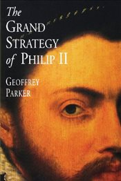 Grand Strategy of Philip II - Parker, Geoffrey