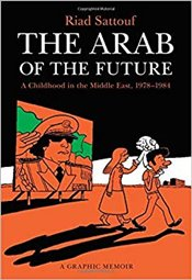 Arab of the Future : A Graphic Memoir - Sattouf, Riad
