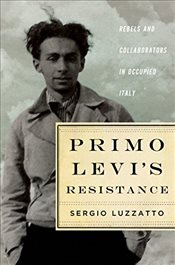 Primo Levis Resistance: Rebels and Collaborators in Occupied Italy - Luzzatto, Sergio