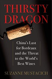 Thirsty Dragon: Chinas Lust for Bordeaux and the Threat to the Worlds Best Wines - Mustacich, Suzanne