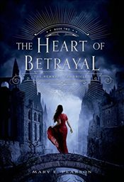 Heart of Betrayal (Remnant Chronicles) - Pearson, Mary E.