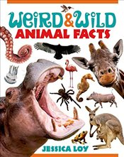 Weird and Wild Animal Facts - Loy, Jessica