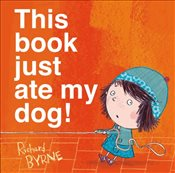 This Book Just Ate My Dog! - Byrne, Richard