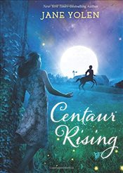 Centaur Rising (Christy Ottaviano Books) - Yolen, Jane