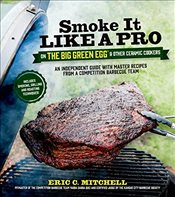 Smoke It Like a Pro on the Big Green Egg and Other Ceramic Cookers - Mitchell, Eric
