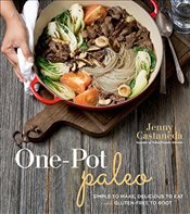 One-Pot Paleo: Simple to Make, Delicious to Eat and Gluten-Free to Boot - Castaneda, Jenny