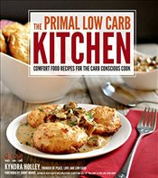 Primal Low Carb Kitchen: Comfort Food Recipes for the Carb Conscious Cook - Holley, Kyndra
