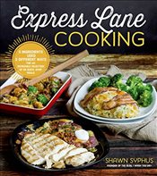 Express Lane Cooking: 5 Ingredients Used 3 Different Ways for an Incredible Selection of 80 Quick-Sh - Syphus, Shawn