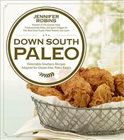 Down South Paleo: Delectable Southern Recipes Adapted for Gluten-Free, Paleo Eaters - Robins, Jennifer
