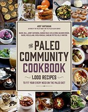Paleo Community Cookbook: 1,000 Recipes to Fit Your Every Need on the Paleo Diet - Vartanian, Arsy