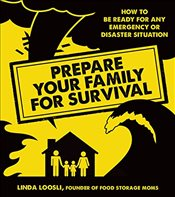 Prepare Your Family for Survival: How to Be Ready for Any Emergency or Disaster Situation - Loosli, Linda