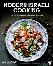Modern Israeli Cooking: 100 New Recipes for Traditional Classics - Oron, Danielle