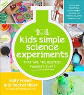 101 Kids Simple Science Experiments That Are the Bestest, Funnest Ever!: The Fun and Educational Ent - Homer, Holly