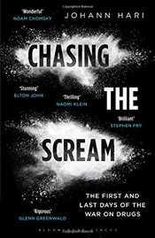 Chasing the Scream : The First and Last Days of the War on Drugs - Hari, Johann